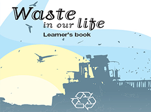 Waste in our life. Learner's book, MIO-ECSDE, Athens, 2007